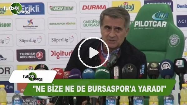"""Şenol Güneş: """"Ne bize ne de Bursaspor'a yaradı"""""""