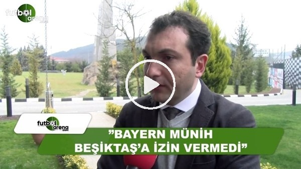 "Övünç Özdem: ""Bayern Münih, Beşiktaş'a izin vermedi"""