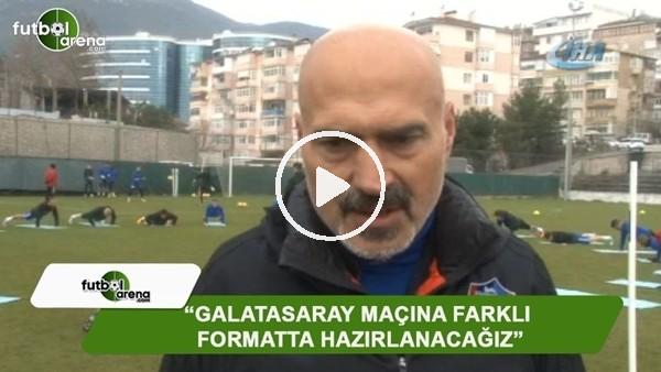 "Levent Açıkgöz: ""Galatasaray maçına farklı formatta hazırlanacağız"""
