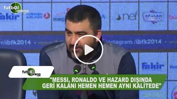 """Ümit Özat: """"Messi, Ronaldo ve Hazard dışında geri kalanı aynı kalitede"""""""