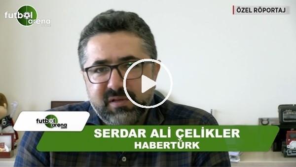 """Serdar Ali Çelikler: """"Aziz Yıldırım'ı yıkmanın yolları..."""""""