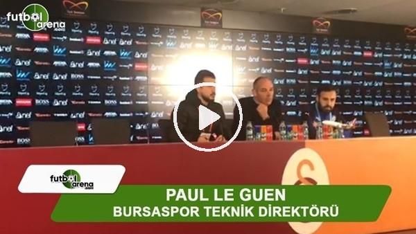 """Paul Le Guen: """"Oyuncularıma yardım etmek için buradayım"""""""