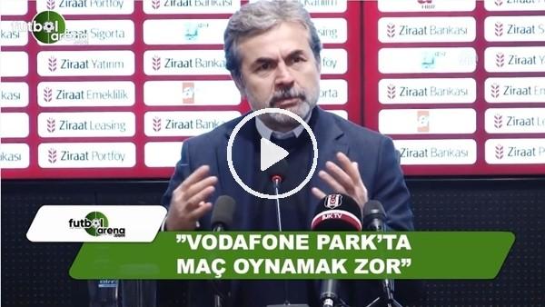 "Aykut Kocaman: ""Vodafone Park'ta maç oynamak zor"""