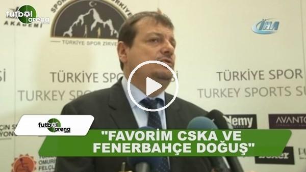 """Ergin Ataman: """"Favorilerim CSKA Moskova ve Fenerbahçe Doğuş"""""""