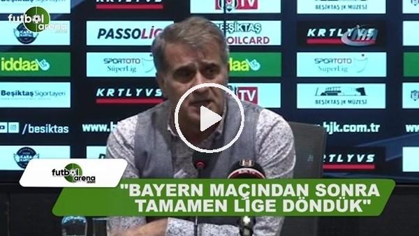 """Şenol Güneş: """"Bayern Münih maçından sonra tamamen lige döndük"""""""