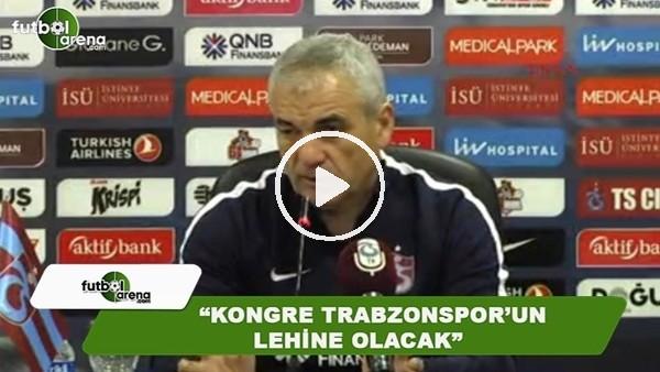 """Rıza Çalımbay: """"Kongre Trabzonspor'un lehine olacak"""""""