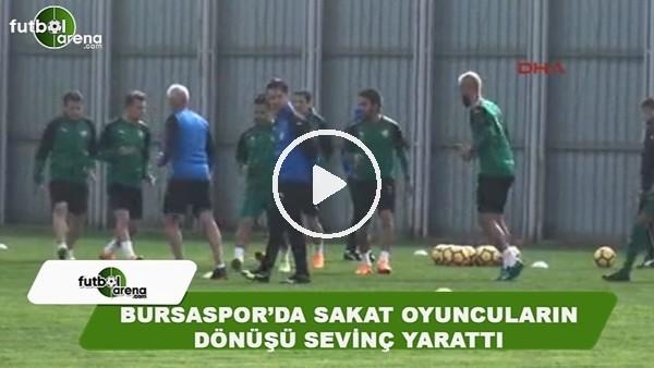 Bursaspor'da sakat oyuncuların dönüşü sevinç yarattı