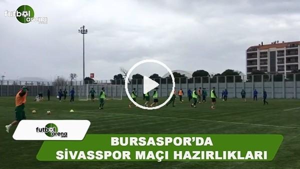 Bursaspor'da Sivasspor maçı hazırlıkları