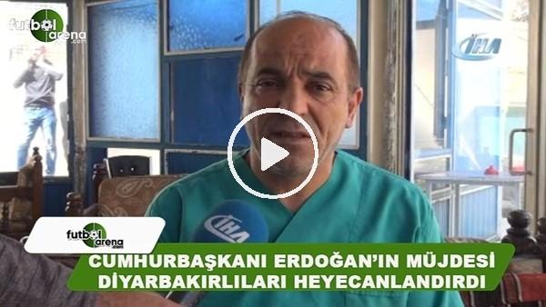 Cumhurbaşkanı Erdoğan'ın müjdesi Diyarbakırlıları heyecanlandırdı