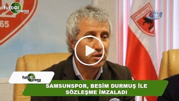 Samsunspor, Besim Durmuş ile sözleşme imzaladı