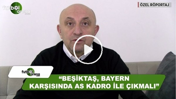 "Sinan Engin: ""Beşiktaş, Bayern Münih maçına AS kadroyla çıkmalı"""