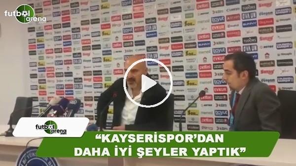 """Levent Açıkgöz: """"Kayserispor'dan daha iyi şeyler yaptık"""""""