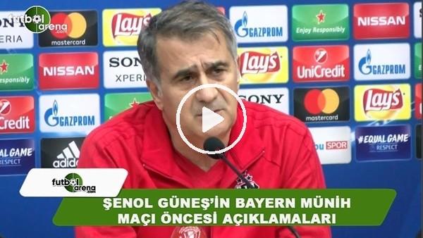 Şenol Güneş'in Bayern Münih maçı öncesi açıklamaları