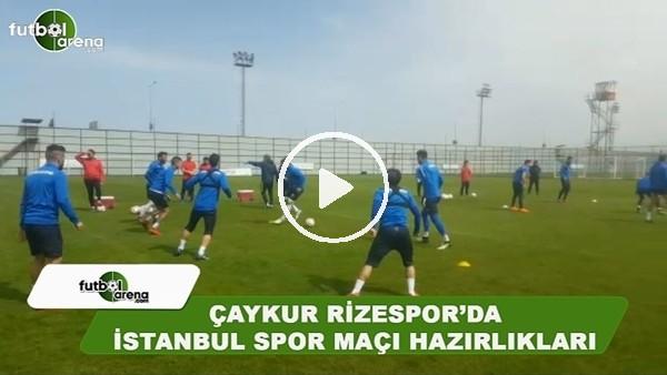 Çaykur Rizespor'da İstanbulspor maçı hazırlıkları