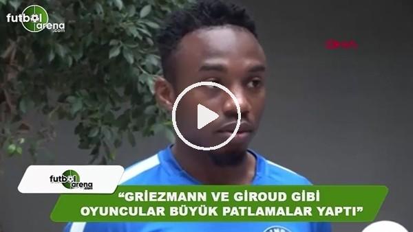 """Fode Koita: """"Griezmann ve Giroud gibi oyuncular büyük patlamalar yaptI"""""""