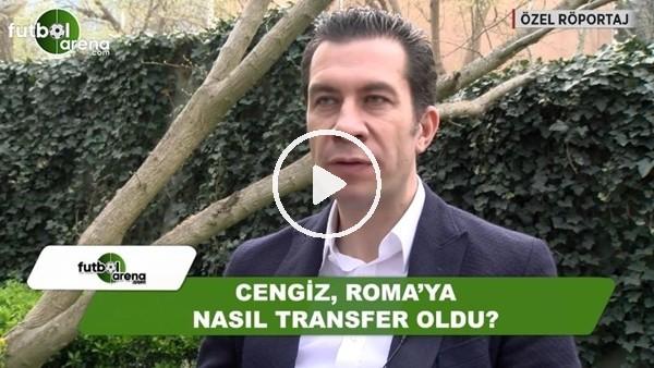 Cengiz Ünder, Roma'ya nasıl transfer oldu?
