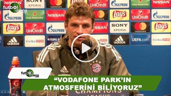 """Thomas Müller: """"Vodafone Park'ın atmosferini biliyoruz"""""""