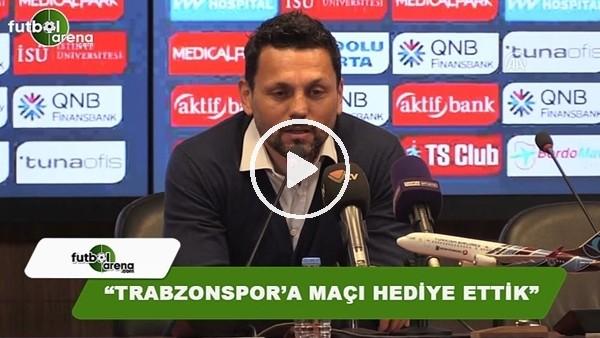 Erol Bulut'uın Trabzonspor maçı sonrası açıklamaları