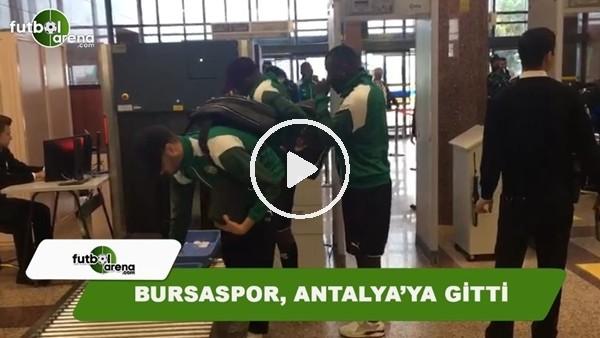 Bursaspor, Antalya'ya gitti