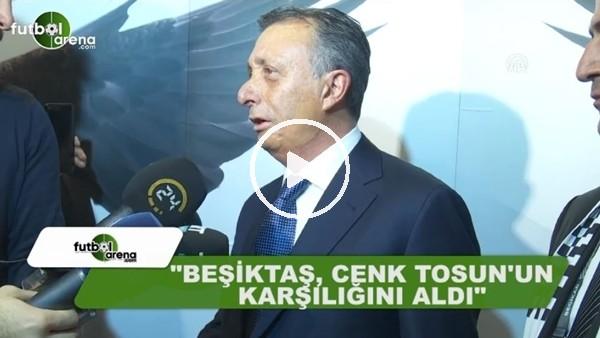 """Ahmet Nur Çebi: """"Beşiktaş, Cenk Tosun'un karşılığını aldı"""""""