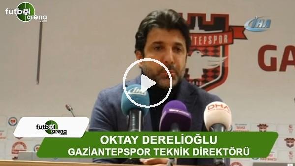 Gaziantepspor Teknik Direktörü Oktay Derelioğlu'ndan istifa sinyali