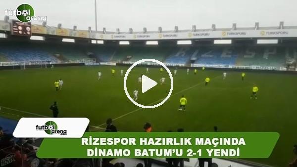 Rizespor hazırlık maçında Dinamo Batum'u 2-1 yendi