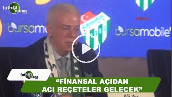 """Bursaspor Başkanı Ali Ay: """"Finansal açıdan acı reçeteler gelecek"""""""