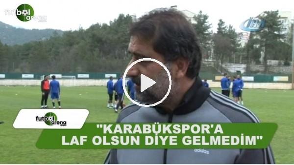"""Ünal Karaman: """"Karabükspor'a laf olsun diye gelmedim"""""""
