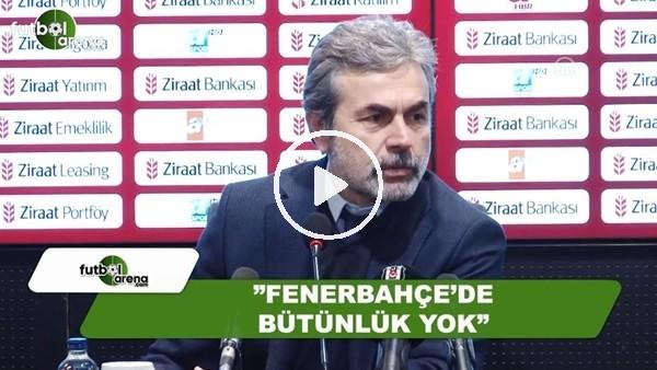 """Aykut Kocaman: """"Fenerbahçe'de bütünlük yok"""""""