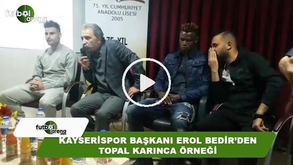 Kayserispor Başkanı Erol Bedir'den Topal karınca örneği
