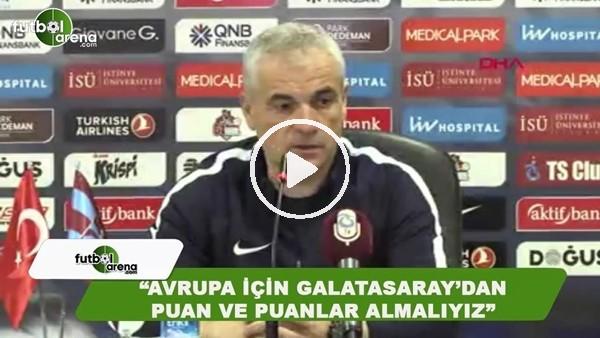 """Rıza Çalımbay: """"Avrupa için Galatasaray'dan puan ve puanlar almalıyız"""""""