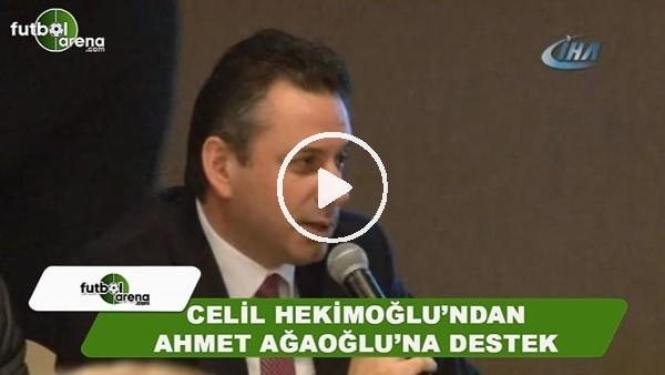Celil Hekimoğlu'ndan başkan adayı Ahmet Ağaoğlu'na destek