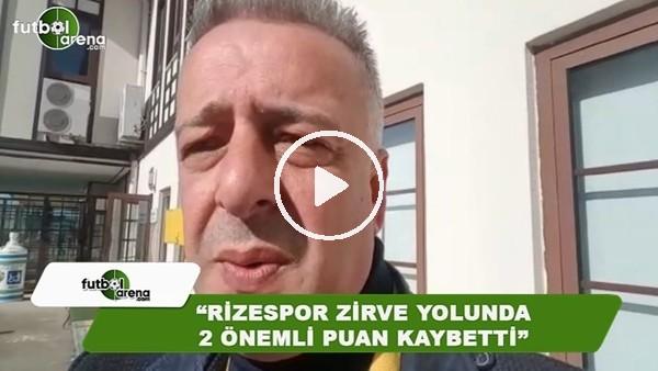 """Selim Denizalp: """"Rizespor zirve yolunda 2 önemli puan kaybetti"""""""