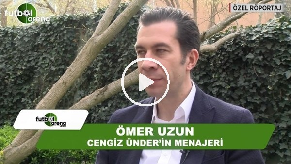 """Ömer Uzun: """"Bizim dışımızda herkes Cengiz Ünder'e fiyat biçiyor"""""""