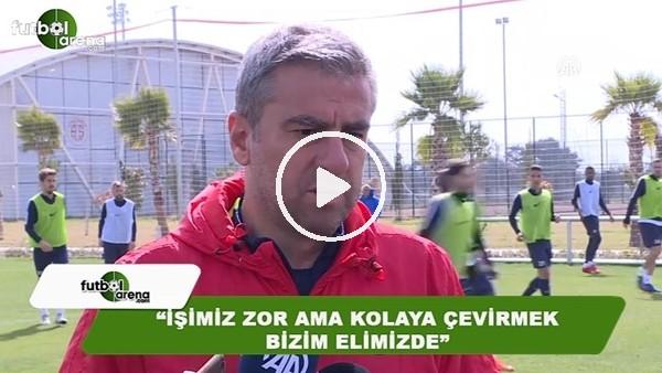 """Hamza Hamzaoğlu: """"İşimiz zor ama kolaya çevirmek bizim elimizde"""""""