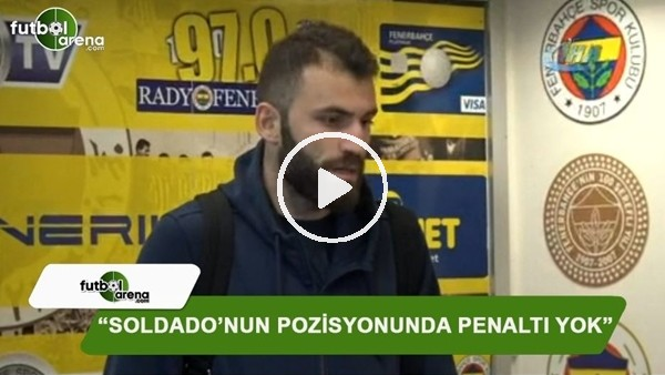 "Mustafa Yumlu: ""Soldado'nun pozisyonunda penaltı yok"""