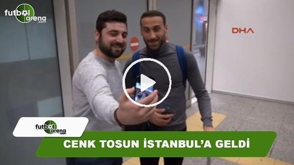 Cenk Tosun İstanbul'a geldi