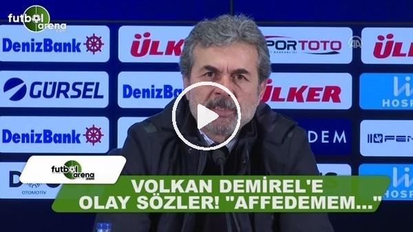 """Aykut Kocaman'dan Volkan Demirel'e: """"Affedemem..."""""""