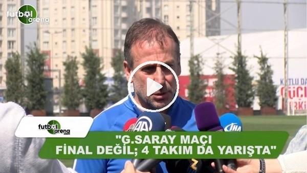 """Abdullah Avcı: """"Galatasaray maçı final değil, 4 takımda yarışta"""""""