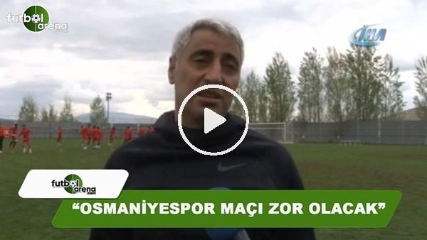 """Alaattin Tutaş: """"Osmaniye maçı zor olacak"""""""