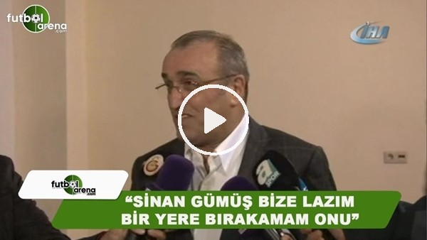 """Abdurrahim Albayrak: """"Sinan Gümüş bize lazım bir yere bırakamam onu"""""""