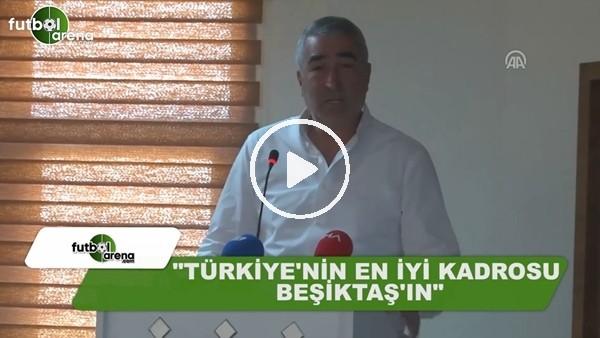 """Samet Aybaba: """"Türkiye'nin en iyi kadrosu Beşiktaş'ın"""""""