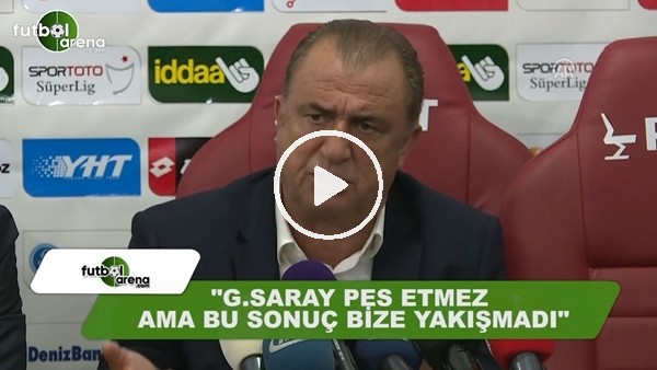 """Fatih Terim: """"Galatasaray pes etmez ama sonuç bize yakışmadı"""""""