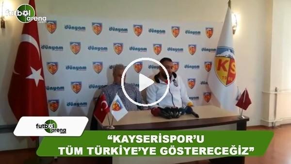 """Sumudica: """"Kayserispor'u tüm Türkiye'ye göstereceğiz"""""""