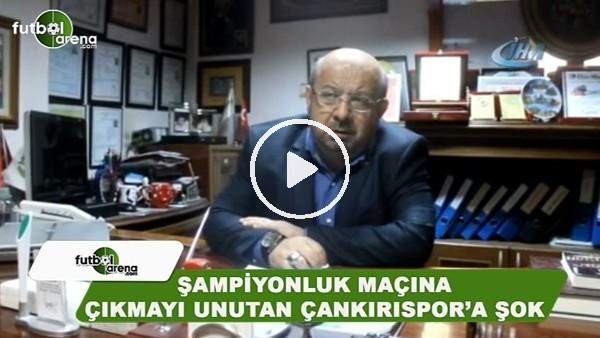 Şampiyonluk maçına çıkmayı unutan Çankırıspor'a şok!
