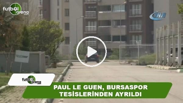 Paul Le Guen, Bursaspor tesislerinden ayrıldı