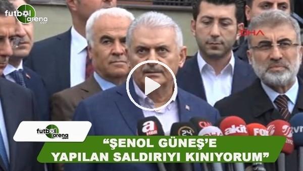 """Başbakan Binali Yıldırım: """"Şenol Güneş'e yapılan saldırıyı şiddetle kınıyorum"""""""