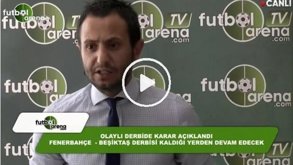 FutbolArena TV'de Fenerbahçe - Beşiktaş derbisinin devam edilmesi kararrı değerlendirildi