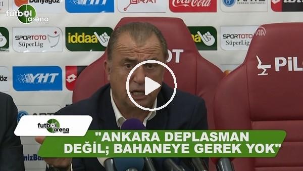 """Fatih Terim: """"Ankara deplasman değil, bahaneye gerek yok"""""""