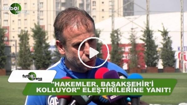 """Abdullah Avcı """"Hakem Başakşehir'i kolluyor"""" eleştirilerine yanıt verdi!"""
